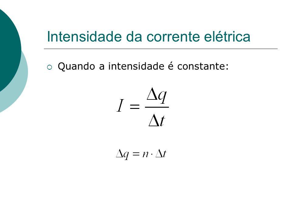 Intensidade da corrente elétrica  Quando a intensidade é constante:
