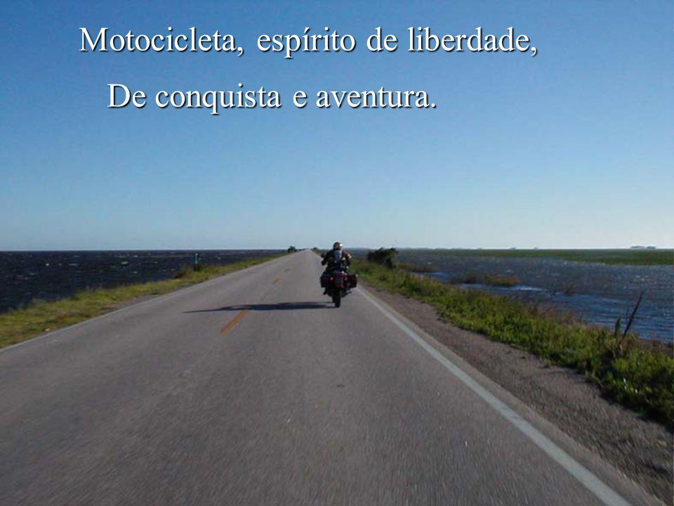 Motocicleta, símbolo da minha vida, Eu te saúdo!