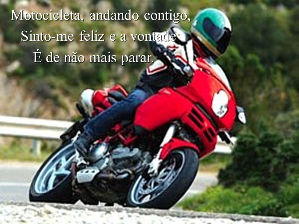 Motocicleta, eu te saúdo! Tu és passado, presente e futuro.