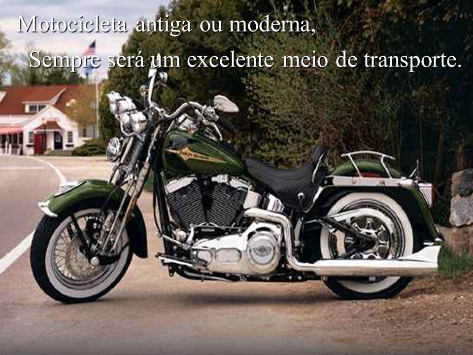 Motocicleta, andando contigo, Sinto-me feliz e a vontade É de não mais parar. É de não mais parar.