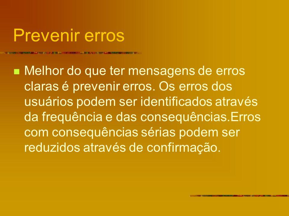 Prevenir erros Melhor do que ter mensagens de erros claras é prevenir erros.