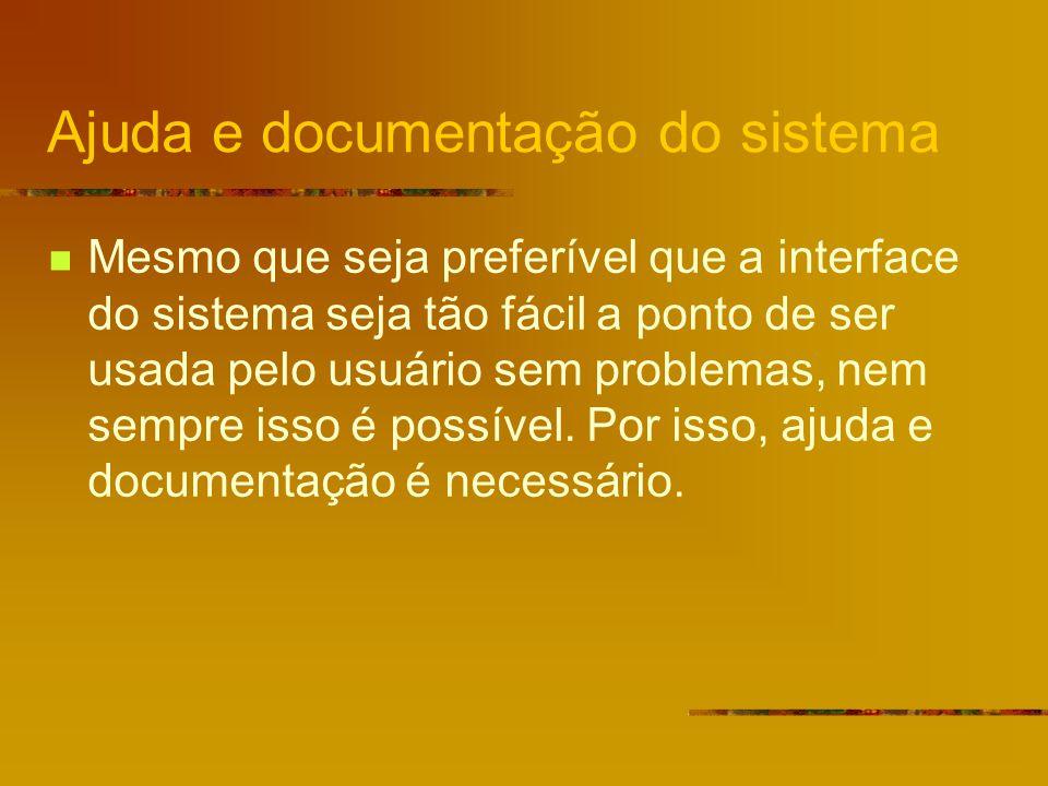 Ajuda e documentação do sistema Mesmo que seja preferível que a interface do sistema seja tão fácil a ponto de ser usada pelo usuário sem problemas, nem sempre isso é possível.