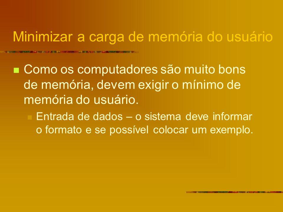 Minimizar a carga de memória do usuário Como os computadores são muito bons de memória, devem exigir o mínimo de memória do usuário.