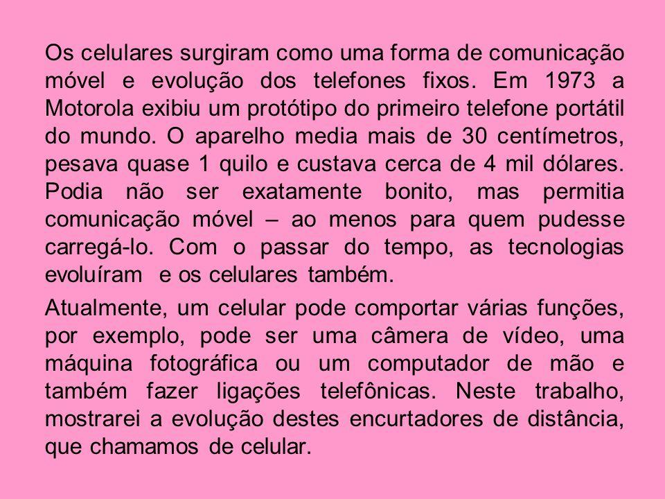 Os celulares surgiram como uma forma de comunicação móvel e evolução dos telefones fixos.