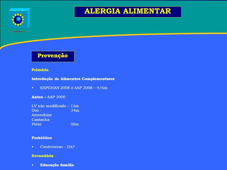 Primária Introdução de Alimentos Complementares ESPGHAN 2008 e AAP 2008 – 4/6m Antes – AAP 2000 LV não modificado – 12m Ovo - 24m Amendoim Castanha Peixe 36m Probiótico Controverso – DA.