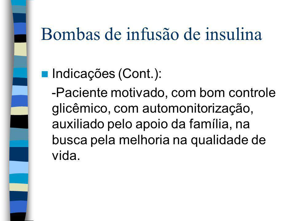 Bombas de infusão de insulina Indicações (Cont.): -Paciente motivado, com bom controle glicêmico, com automonitorização, auxiliado pelo apoio da família, na busca pela melhoria na qualidade de vida.