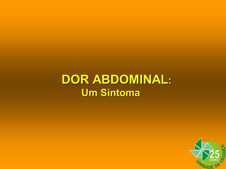 DOR ABDOMINAL : DOR ABDOMINAL : Um Sintoma Um Sintoma