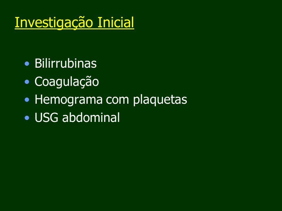 Investigação Inicial Bilirrubinas Coagulação Hemograma com plaquetas USG abdominal