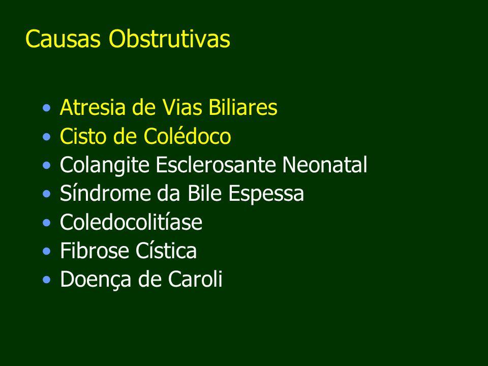 Causas Obstrutivas Atresia de Vias Biliares Cisto de Colédoco Colangite Esclerosante Neonatal Síndrome da Bile Espessa Coledocolitíase Fibrose Cística Doença de Caroli