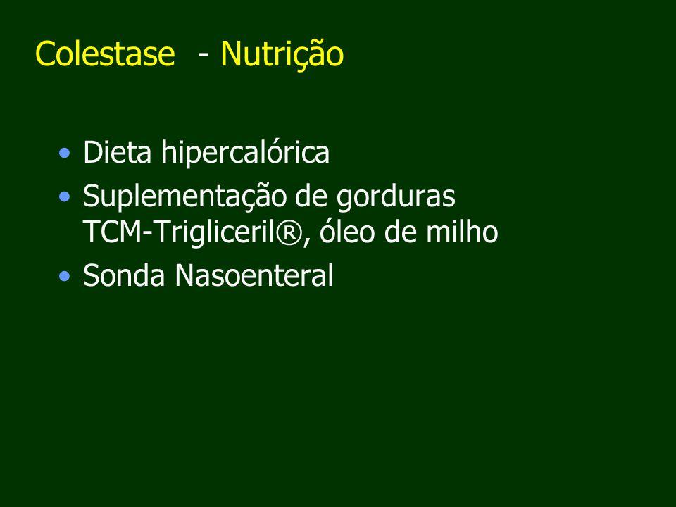 Colestase - Nutrição Dieta hipercalórica Suplementação de gorduras TCM-Trigliceril®, óleo de milho Sonda Nasoenteral