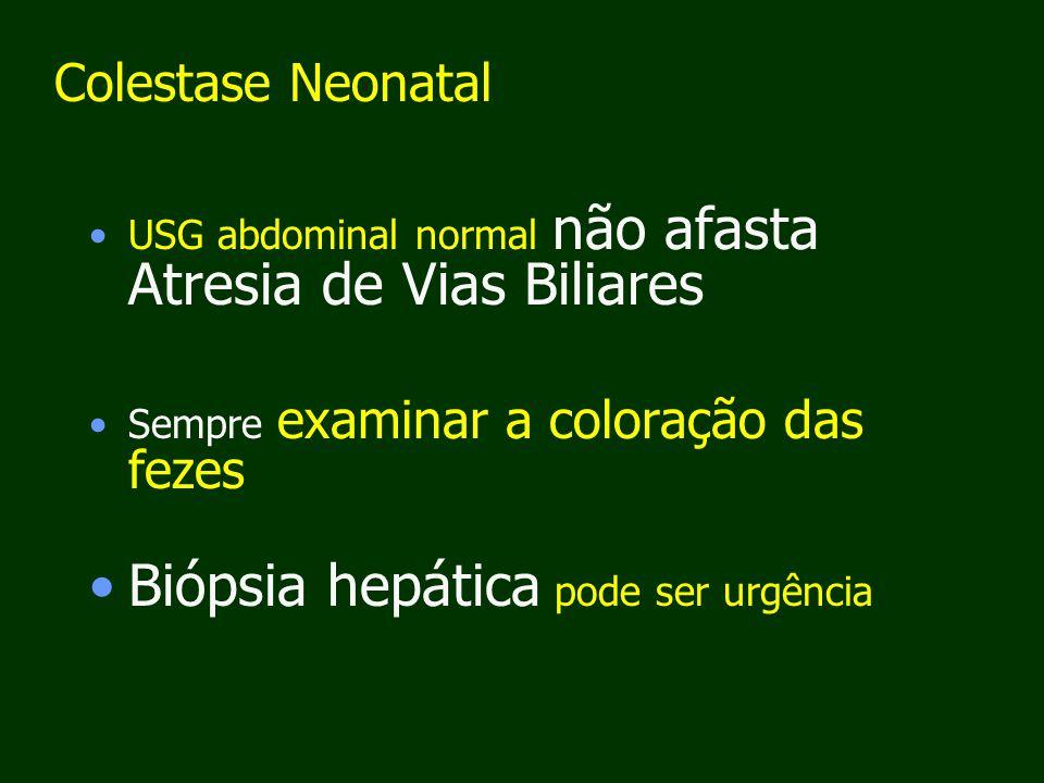 Colestase Neonatal USG abdominal normal não afasta Atresia de Vias Biliares Sempre examinar a coloração das fezes Biópsia hepática pode ser urgência