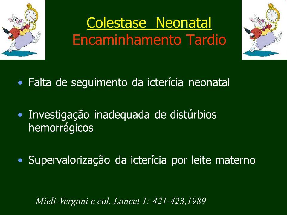 Colestase Neonatal Encaminhamento Tardio Falta de seguimento da icterícia neonatal Investigação inadequada de distúrbios hemorrágicos Supervalorização da icterícia por leite materno Mieli-Vergani e col.