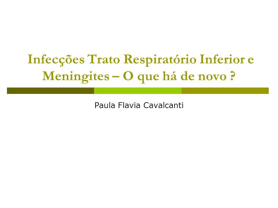 Infecções Trato Respiratório Inferior e Meningites – O que há de novo ? Paula Flavia Cavalcanti