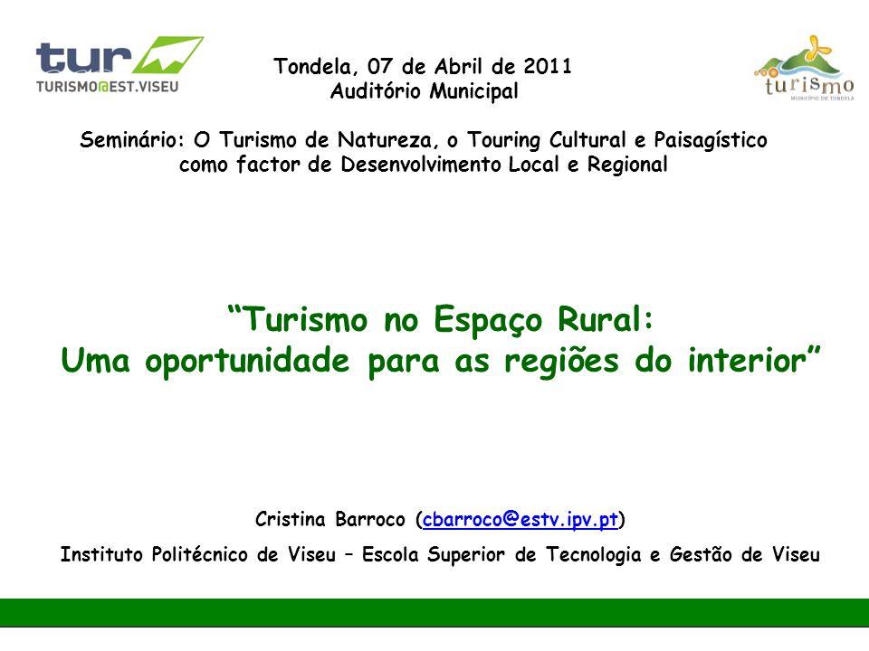 """""""Turismo no Espaço Rural: Uma oportunidade para as regiões do interior"""" Cristina Barroco (cbarroco@estv.ipv.pt)cbarroco@estv.ipv.pt Instituto Politécn"""