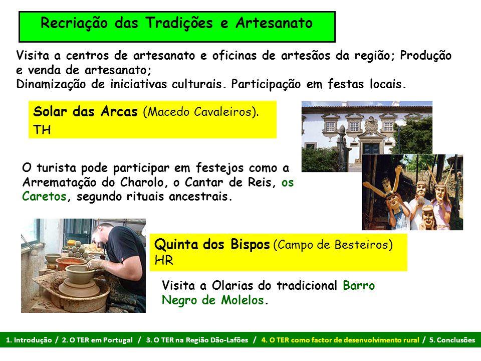 Recriação das Tradições e Artesanato O turista pode participar em festejos como a Arrematação do Charolo, o Cantar de Reis, os Caretos, segundo rituai