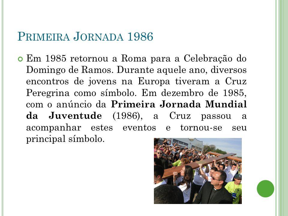 P RIMEIRA J ORNADA 1986 Em 1985 retornou a Roma para a Celebração do Domingo de Ramos.