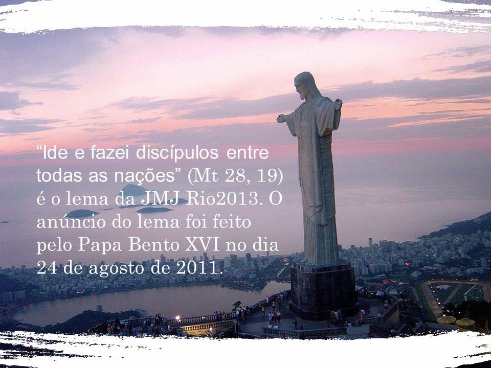 Ide e fazei discípulos entre todas as nações (Mt 28, 19) é o lema da JMJ Rio2013.