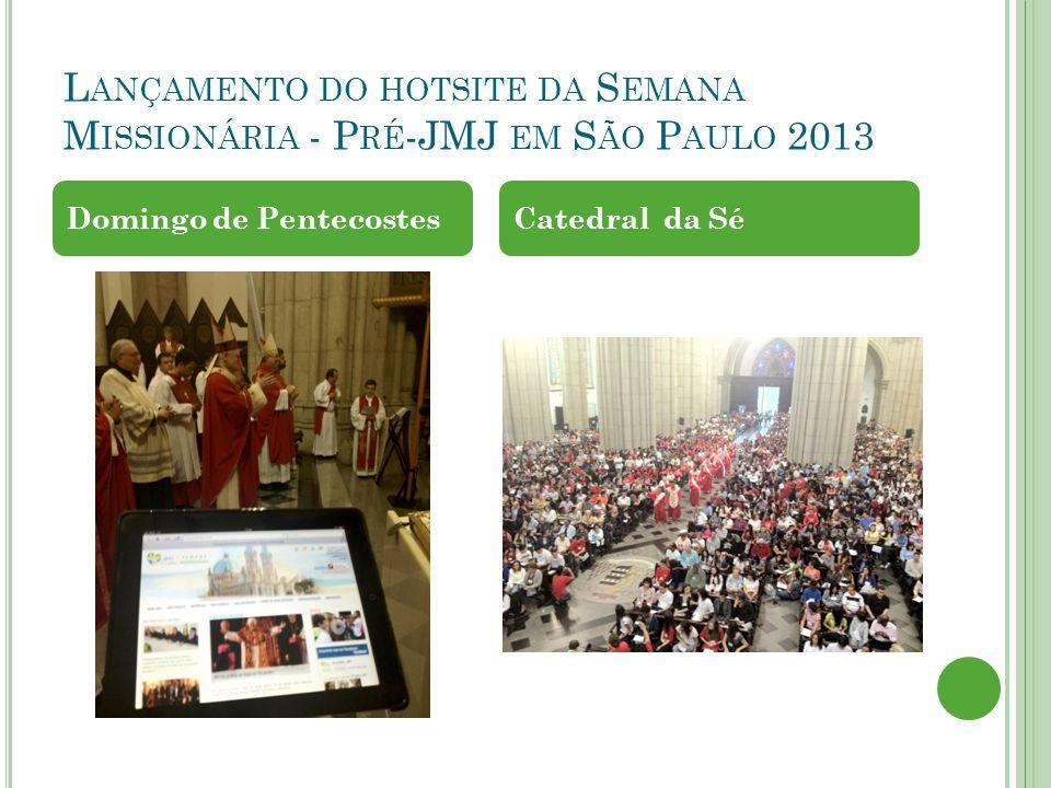 L ANÇAMENTO DO HOTSITE DA S EMANA M ISSIONÁRIA - P RÉ -JMJ EM S ÃO P AULO 2013 Domingo de PentecostesCatedral da Sé