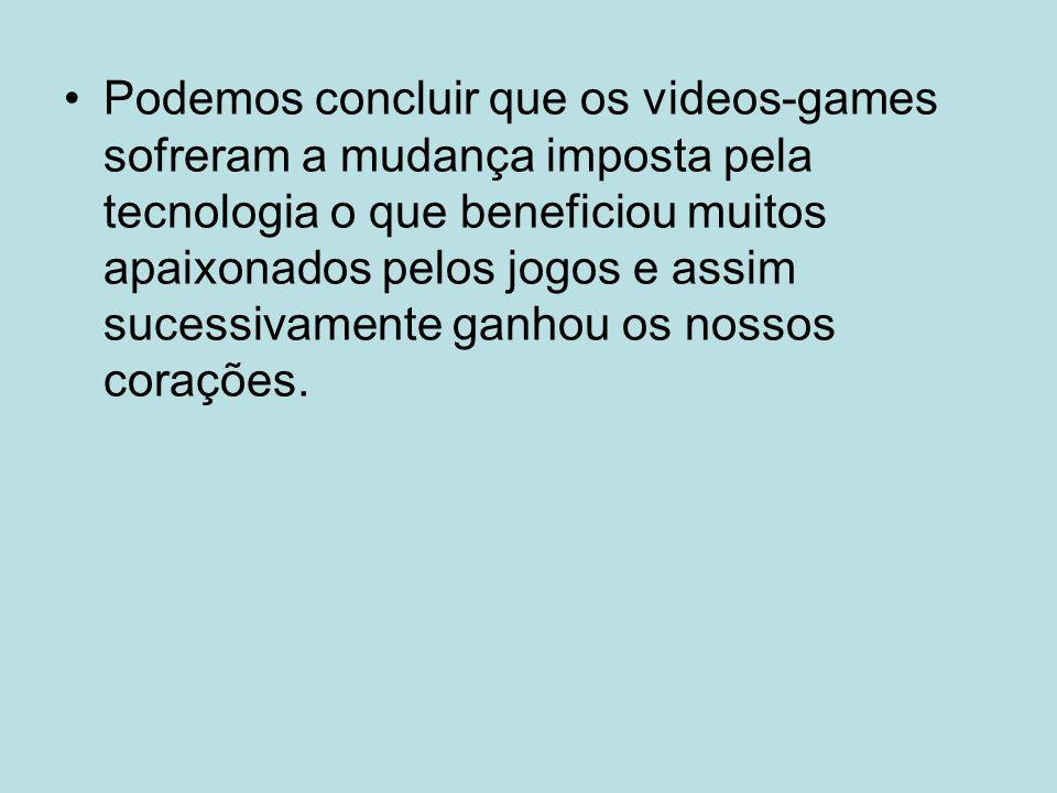 Podemos concluir que os videos-games sofreram a mudança imposta pela tecnologia o que beneficiou muitos apaixonados pelos jogos e assim sucessivamente