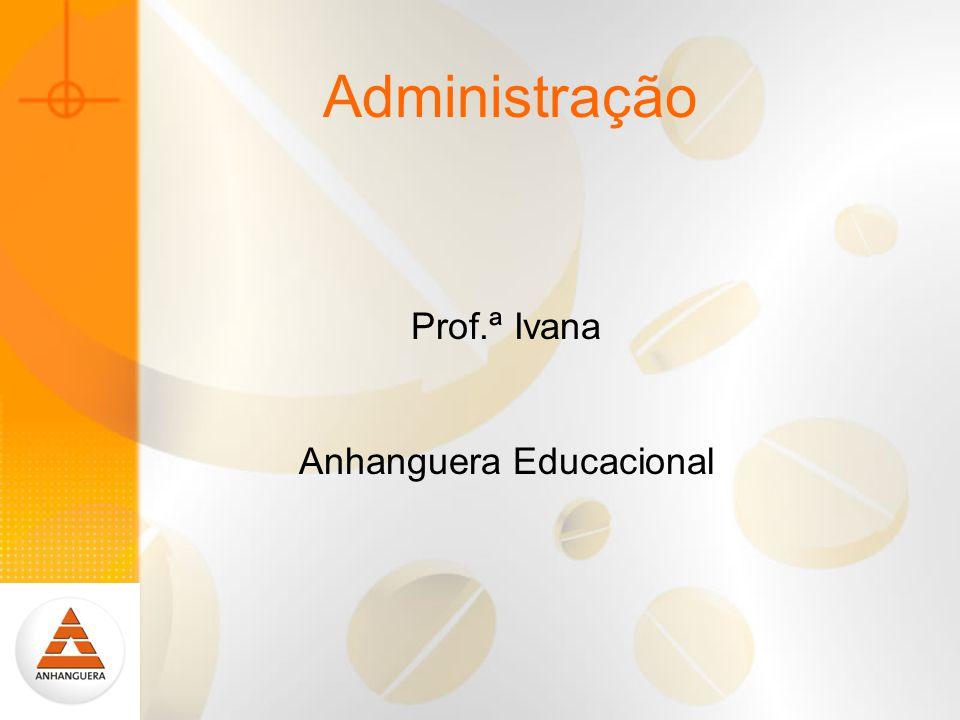 Administração Prof.ª Ivana Anhanguera Educacional