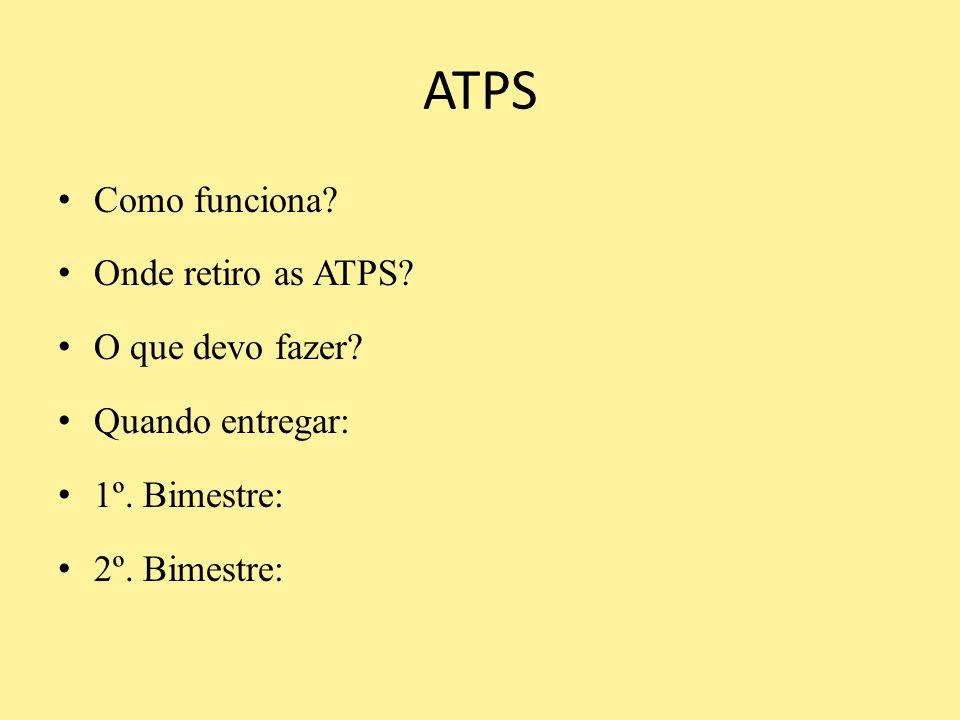 ATPS Como funciona? Onde retiro as ATPS? O que devo fazer? Quando entregar: 1º. Bimestre: 2º. Bimestre: