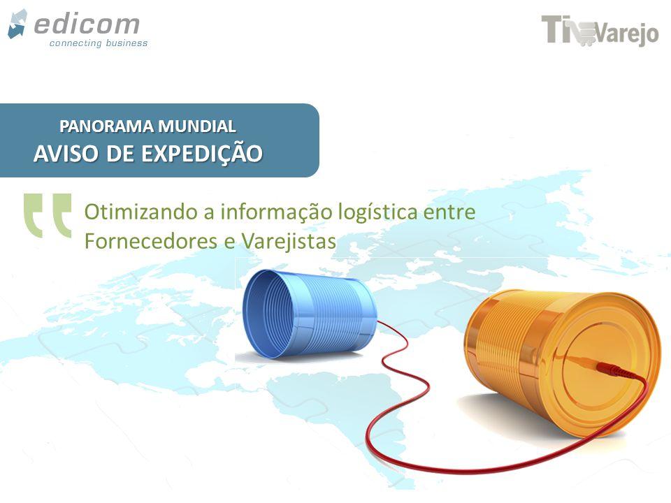 www.edicomgroup.com Otimizando a informação logística entre Fornecedores e Varejistas PANORAMA MUNDIAL AVISO DE EXPEDIÇÃO