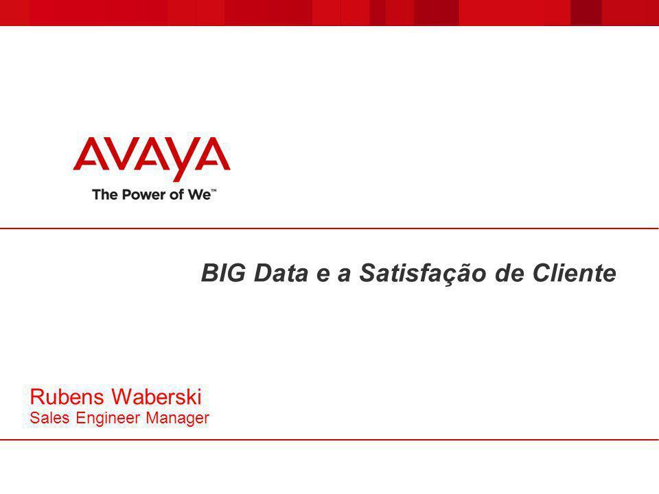 BIG Data e a Satisfação de Cliente Rubens Waberski Sales Engineer Manager
