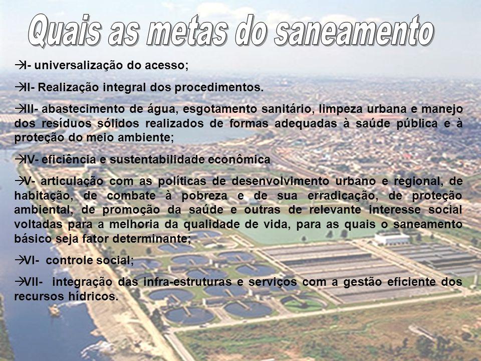  I- universalização do acesso;  II- Realização integral dos procedimentos.  III- abastecimento de água, esgotamento sanitário, limpeza urbana e man