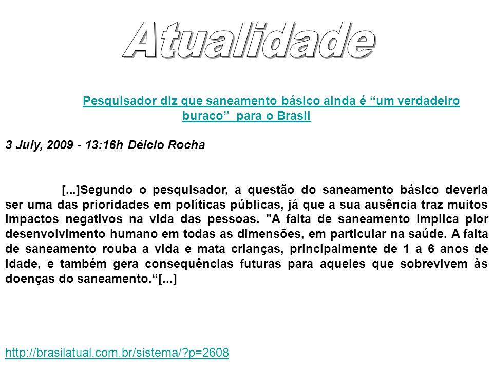 """Pesquisador diz que saneamento básico ainda é """"um verdadeiro buraco"""" para o Brasil 3 July, 2009 - 13:16h Délcio Rocha [...]Segundo o pesquisador, a qu"""