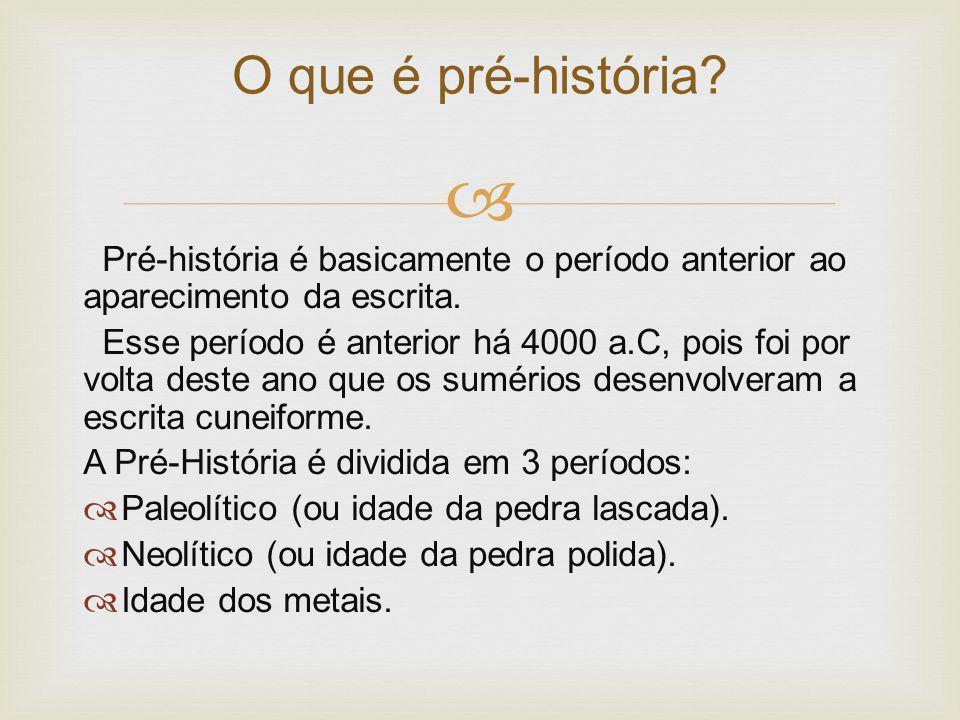  Pré-história é basicamente o período anterior ao aparecimento da escrita. Esse período é anterior há 4000 a.C, pois foi por volta deste ano que os s