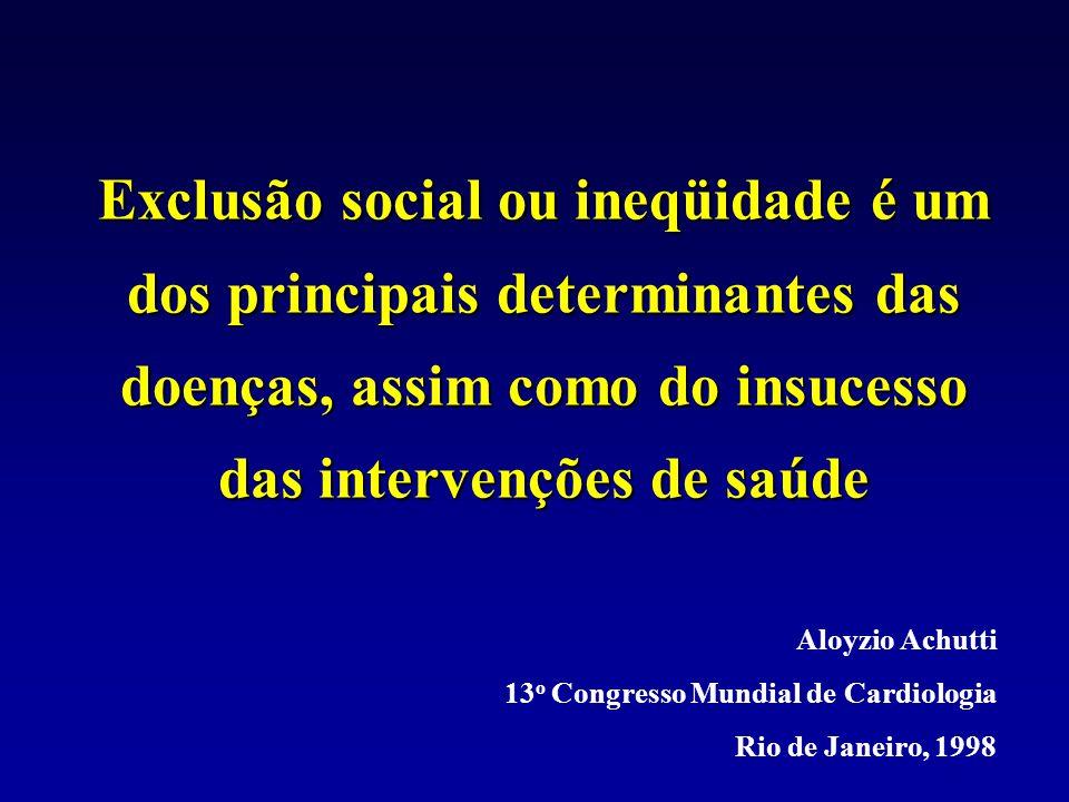 Exclusão social ou ineqüidade é um dos principais determinantes das doenças, assim como do insucesso das intervenções de saúde Aloyzio Achutti 13 o Co