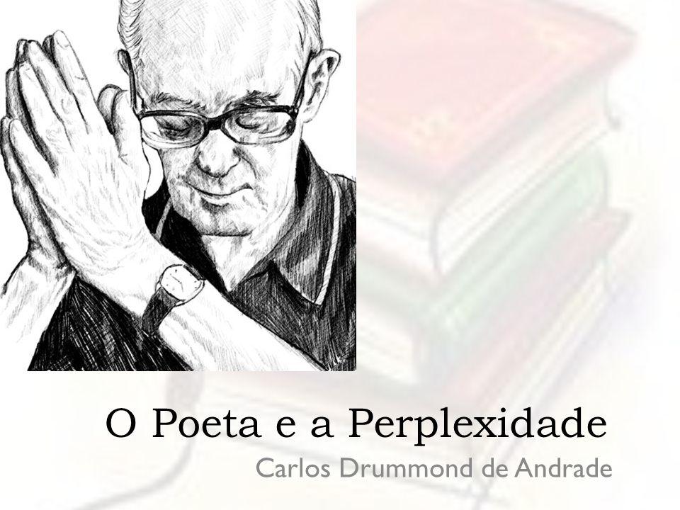 O Poeta e a Perplexidade Carlos Drummond de Andrade