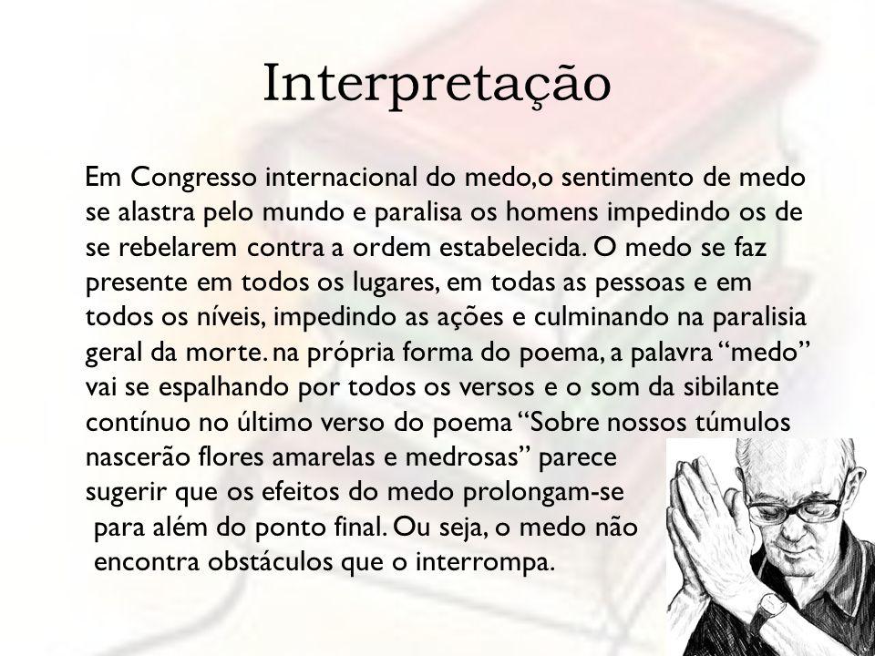 Interpretação Em Congresso internacional do medo,o sentimento de medo se alastra pelo mundo e paralisa os homens impedindo os de se rebelarem contra a