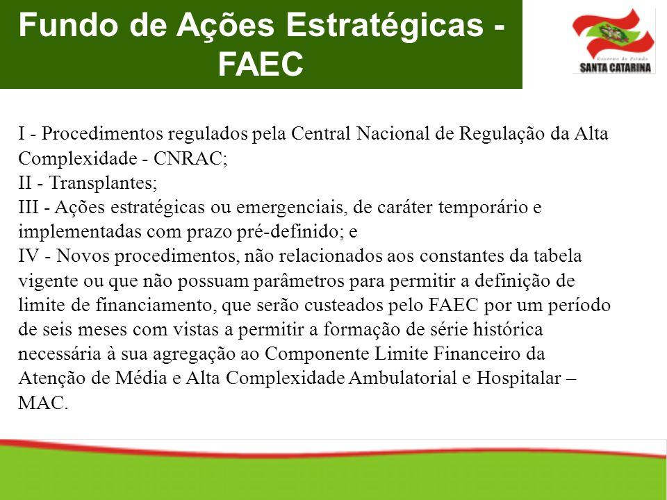 Fundo de Ações Estratégicas - FAEC I - Procedimentos regulados pela Central Nacional de Regulação da Alta Complexidade - CNRAC; II - Transplantes; III