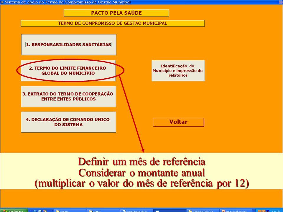 Definir um mês de referência Considerar o montante anual (multiplicar o valor do mês de referência por 12)