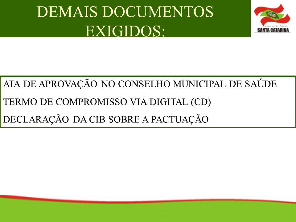 DEMAIS DOCUMENTOS EXIGIDOS: ATA DE APROVAÇÃO NO CONSELHO MUNICIPAL DE SAÚDE TERMO DE COMPROMISSO VIA DIGITAL (CD) DECLARAÇÃO DA CIB SOBRE A PACTUAÇÃO