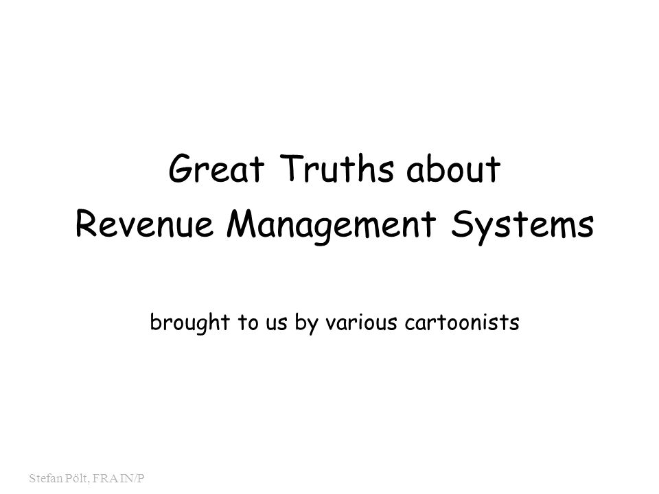 0 Stefan Pölt, FRA IN/P Great Truths about Revenue Management Systems brought to us by various cartoonists
