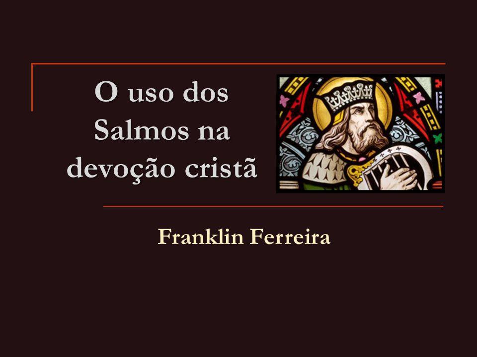 O uso dos Salmos na devoção cristã Franklin Ferreira