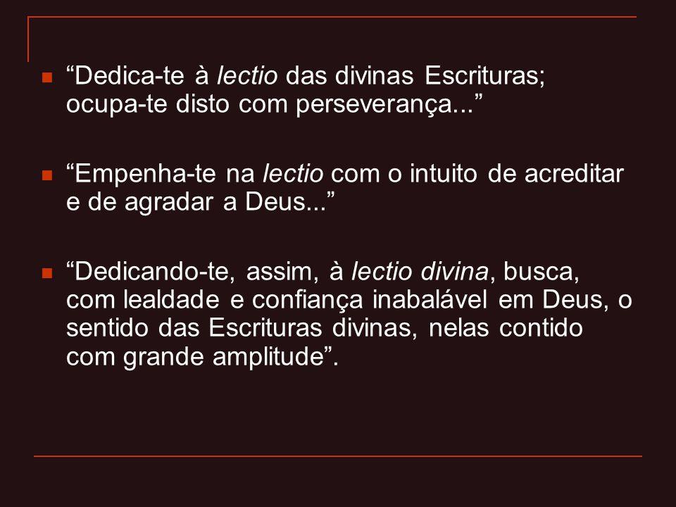 """""""Dedica-te à lectio das divinas Escrituras; ocupa-te disto com perseverança..."""" """"Empenha-te na lectio com o intuito de acreditar e de agradar a Deus.."""