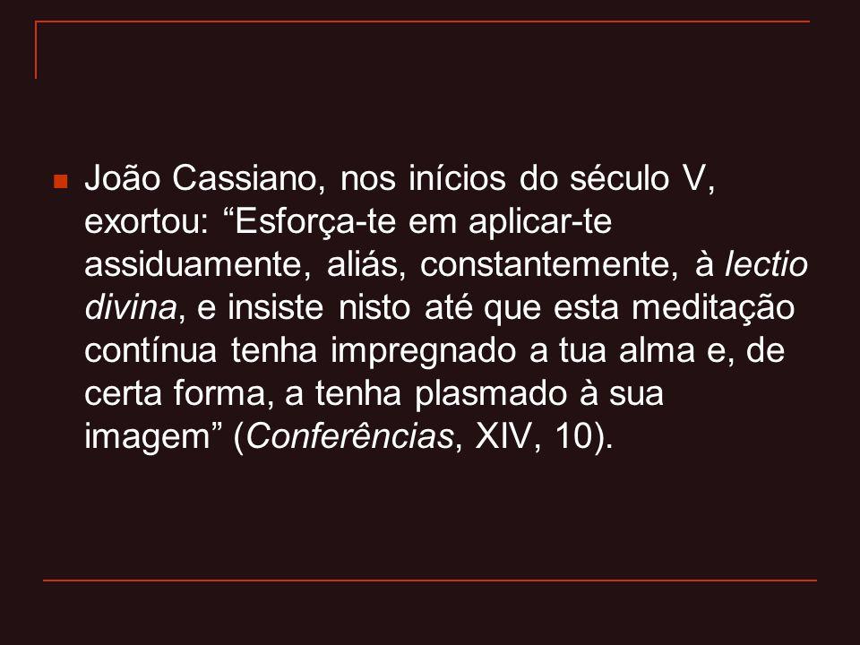 """João Cassiano, nos inícios do século V, exortou: """"Esforça-te em aplicar-te assiduamente, aliás, constantemente, à lectio divina, e insiste nisto até q"""