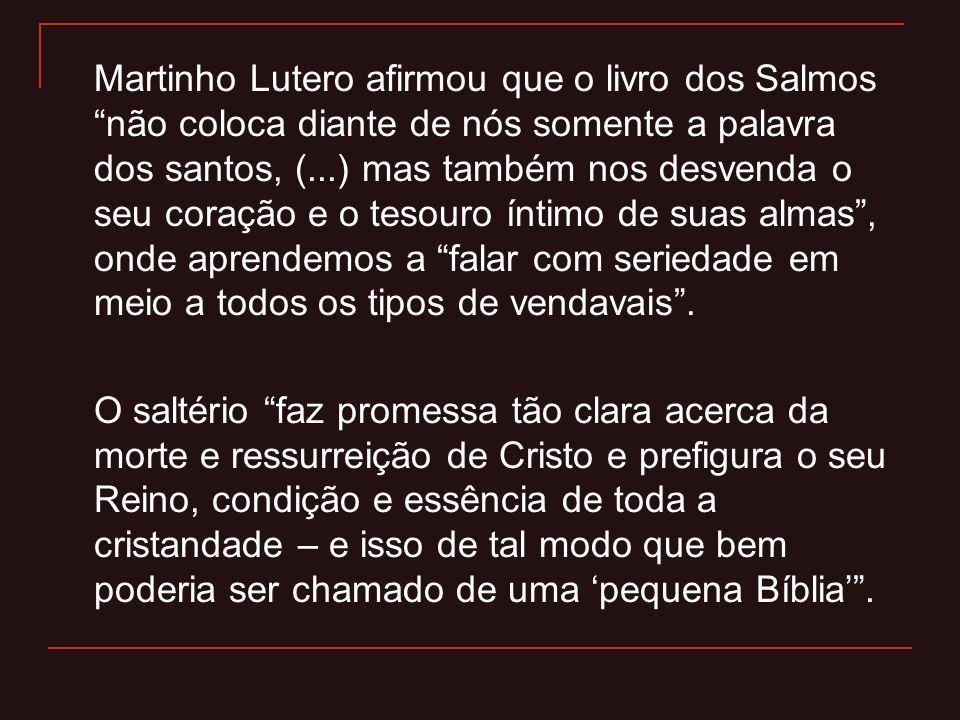 """Martinho Lutero afirmou que o livro dos Salmos """"não coloca diante de nós somente a palavra dos santos, (...) mas também nos desvenda o seu coração e o"""
