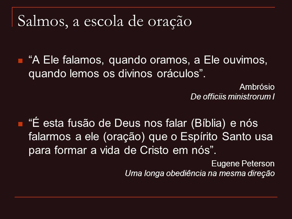 """Salmos, a escola de oração """"A Ele falamos, quando oramos, a Ele ouvimos, quando lemos os divinos oráculos"""". Ambrósio De officiis ministrorum I """"É esta"""