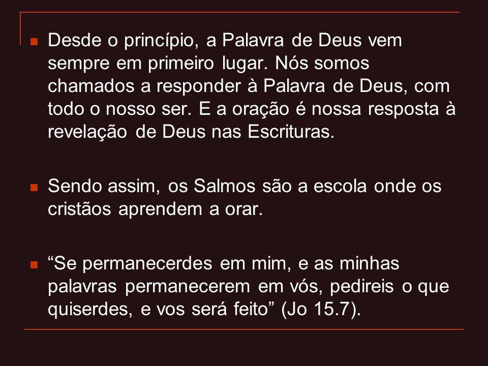 Desde o princípio, a Palavra de Deus vem sempre em primeiro lugar. Nós somos chamados a responder à Palavra de Deus, com todo o nosso ser. E a oração