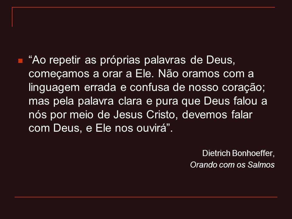 """""""Ao repetir as próprias palavras de Deus, começamos a orar a Ele. Não oramos com a linguagem errada e confusa de nosso coração; mas pela palavra clara"""