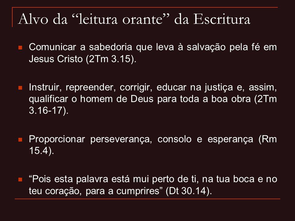 """Alvo da """"leitura orante"""" da Escritura Comunicar a sabedoria que leva à salvação pela fé em Jesus Cristo (2Tm 3.15). Instruir, repreender, corrigir, ed"""