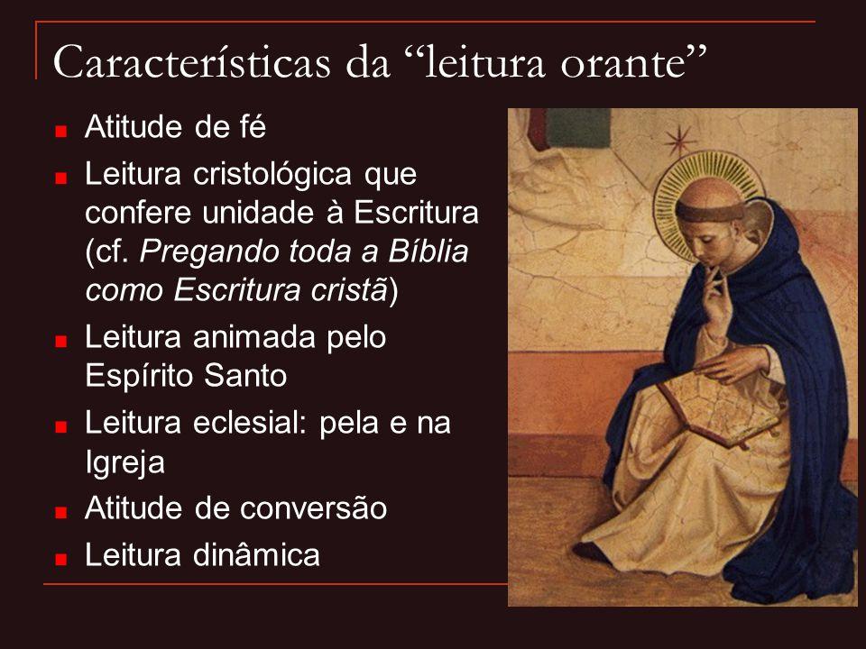 """Características da """"leitura orante"""" Atitude de fé Leitura cristológica que confere unidade à Escritura (cf. Pregando toda a Bíblia como Escritura cris"""