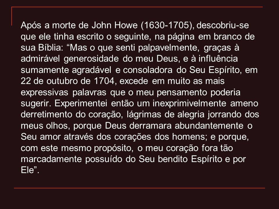 """Após a morte de John Howe (1630-1705), descobriu-se que ele tinha escrito o seguinte, na página em branco de sua Bíblia: """"Mas o que senti palpavelment"""