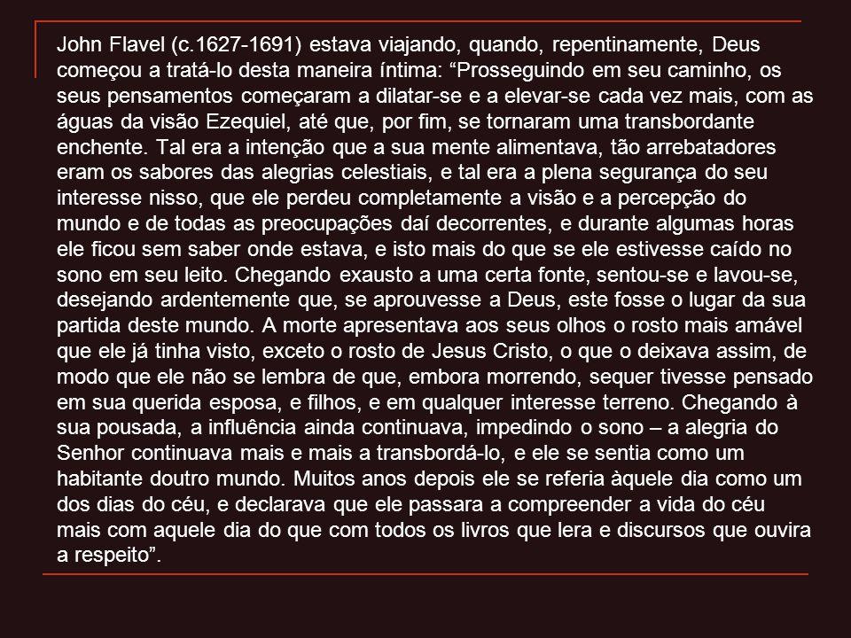 """John Flavel (c.1627-1691) estava viajando, quando, repentinamente, Deus começou a tratá-lo desta maneira íntima: """"Prosseguindo em seu caminho, os seus"""