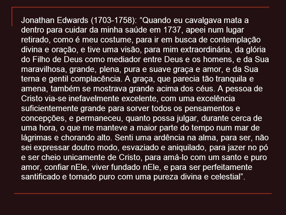 """Jonathan Edwards (1703-1758): """"Quando eu cavalgava mata a dentro para cuidar da minha saúde em 1737, apeei num lugar retirado, como é meu costume, par"""