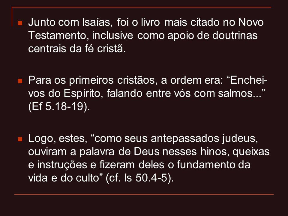 Junto com Isaías, foi o livro mais citado no Novo Testamento, inclusive como apoio de doutrinas centrais da fé cristã. Para os primeiros cristãos, a o